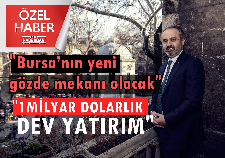 Bursa'nın yeni gözde mekanı olacak. 1 milyar dolarlık dev yatırım!